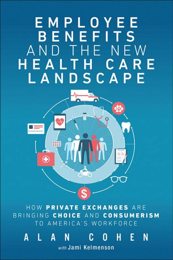 Employee Benefits and the New Health Care Landscape – How Private Exchanges are Bringing Choice and Consumerism to America's Workforce