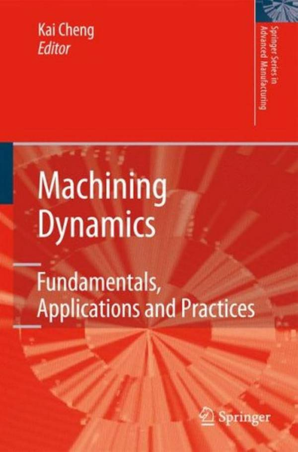 Machining Dynamics – Fundamentals, Applications and Practices