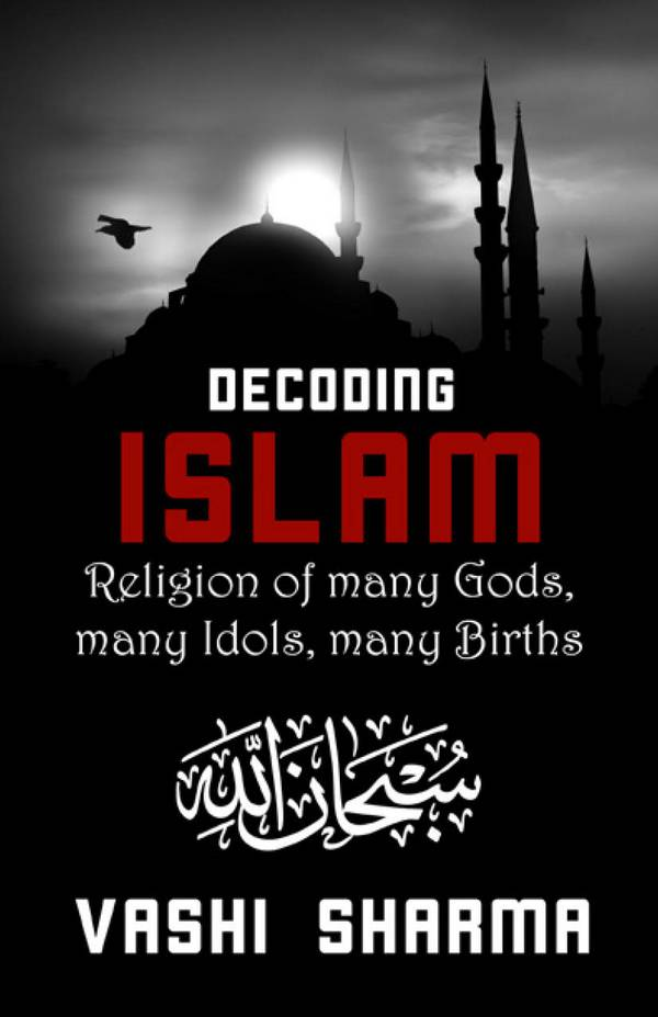 Decoding Islam – Religion of Many Gods, Many Idols, Many Births