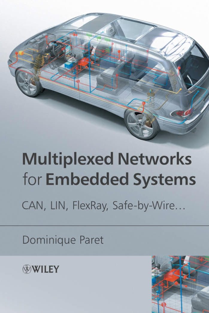Multiplexed Networks for Embedded Systems – CAN, LIN, FlexRay, Safe-by-Wire…