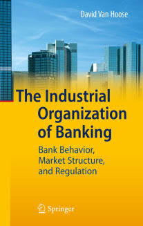 The Industrial Organization of Banking – Bank Behavior, Market Structure, and Regulation