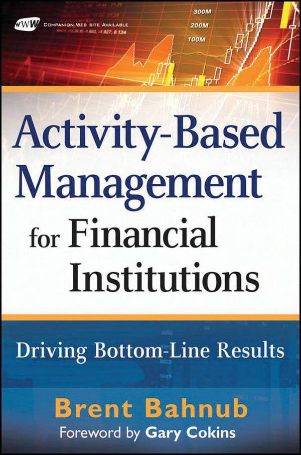 Activity-Based Management for Financial Institutions – Driving Bottom-Line Results