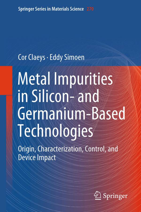 Metal Impurities in Silicon- and Germanium-Based Technologies – Origin, Characterization, Control, and Device Impact