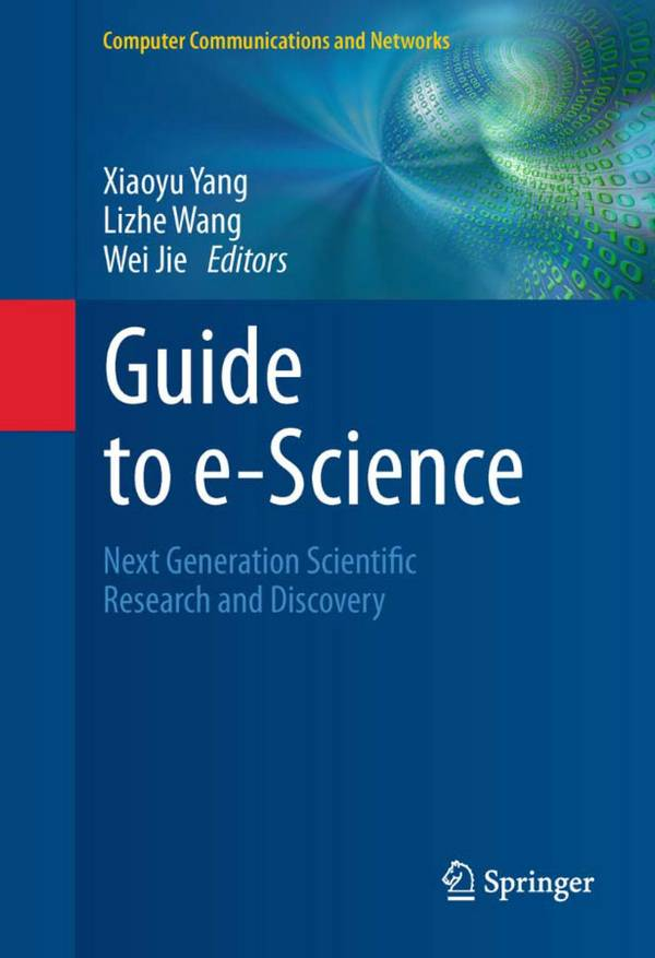 Guide to e-Science – Next Generation Scientific Research and Discovery