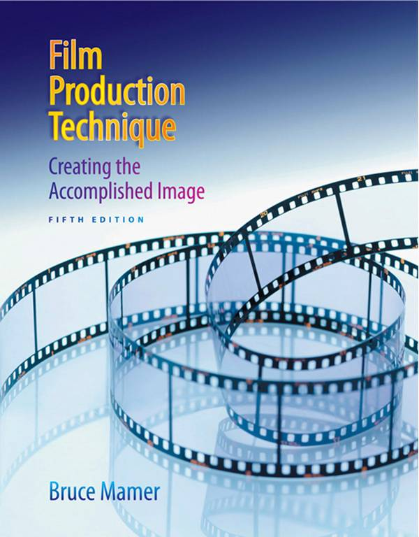 Film Production Technique – Creating the Accomplished Image (5th Edition)