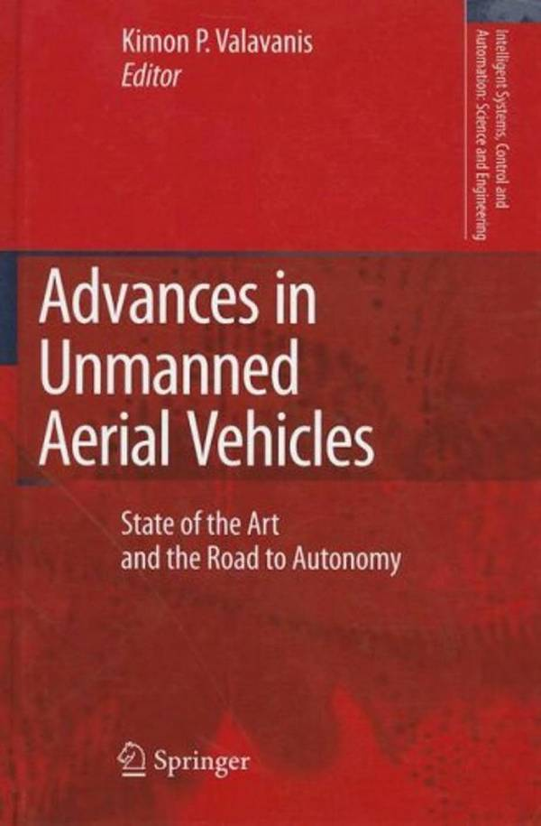 Advances in Unmanned Aerial Vehicles – State of the Art and the Road to Autonomy