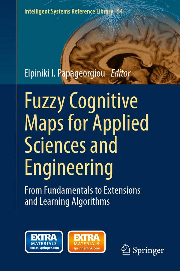 Fuzzy Cognitive Maps for Applied Sciences and Engineering – From Fundamentals to Extensions and Learning Algorithms