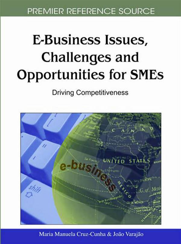 E-Business Issues, Challenges and Opportunities for SMEs – Driving Competitiveness