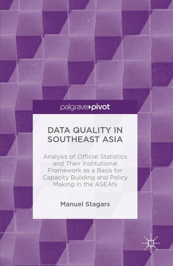 Data Quality in Southeast Asia – Analysis of Official Statistics and Their Institutional Framework as a Basis for Capacity Building and Policy Making in the ASEAN