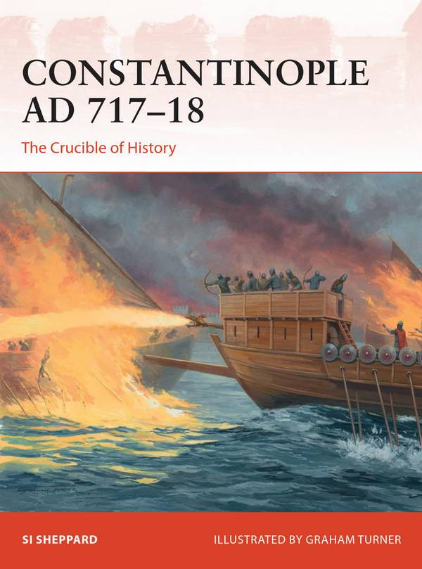 Constantinople AD 717-18 – The Crucible of History (Osprey Campaign 347)