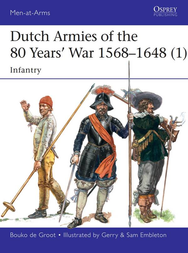 Dutch Armies of the 80 Years' War 1568-1648 (1) – Infantry (Osprey Men-at-Arms 510)