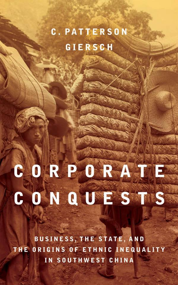 Corporate Conquests – Business, the State, and the Origins of Ethnic Inequality in Southwest China