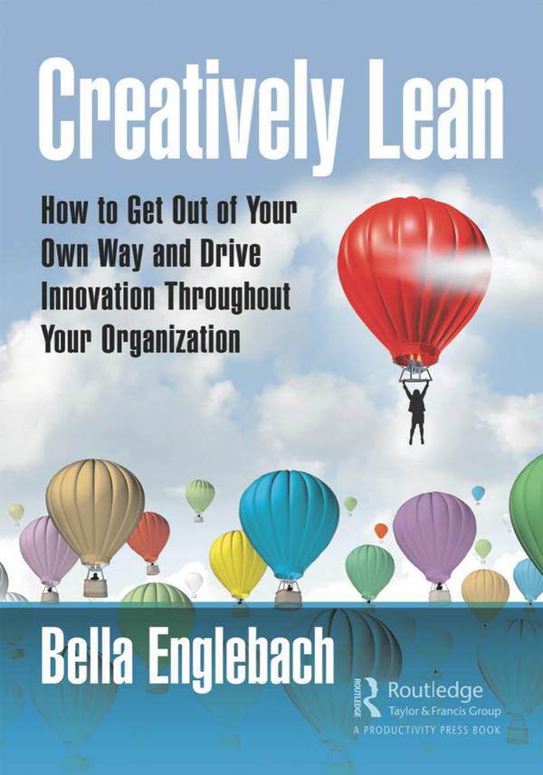 Creatively Lean – How to Get Out of Your Own Way and Drive Innovation Throughout Your Organization