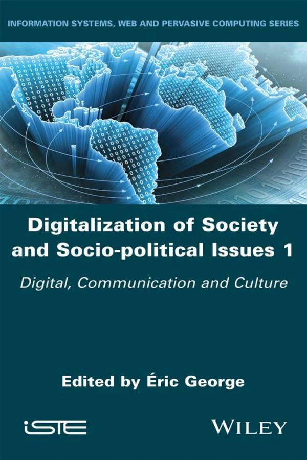 Digitalization of Society and Socio-political Issues 1 – Digital, Communication and Culture