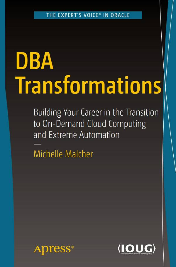 DBA Transformations – Building Your Career in the Transition to On-Demand Cloud Computing and Extreme Automation