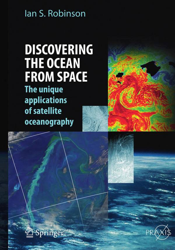 Discovering the Ocean from Space – The Unique Applications of Satellite Oceanography