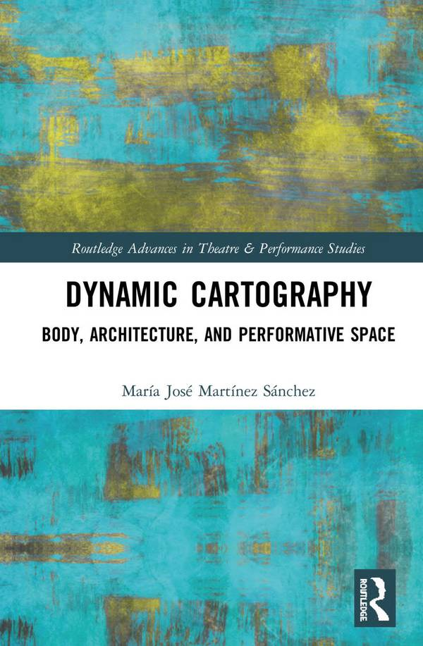 Dynamic Cartography – Body, Architecture, and Performative Space