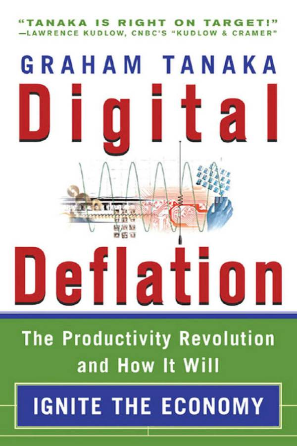 Digital Deflation – The Productivity Revolution and How it Will Ignite the Economy