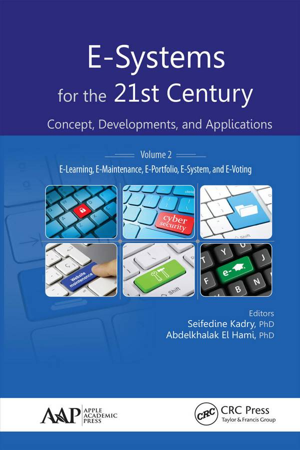 E-Systems for the 21st Century – Concept, Developments, and Applications – Volume 2 – E-Learning, E-Maintenance, E-Portfolio, E-System, and E-Voting