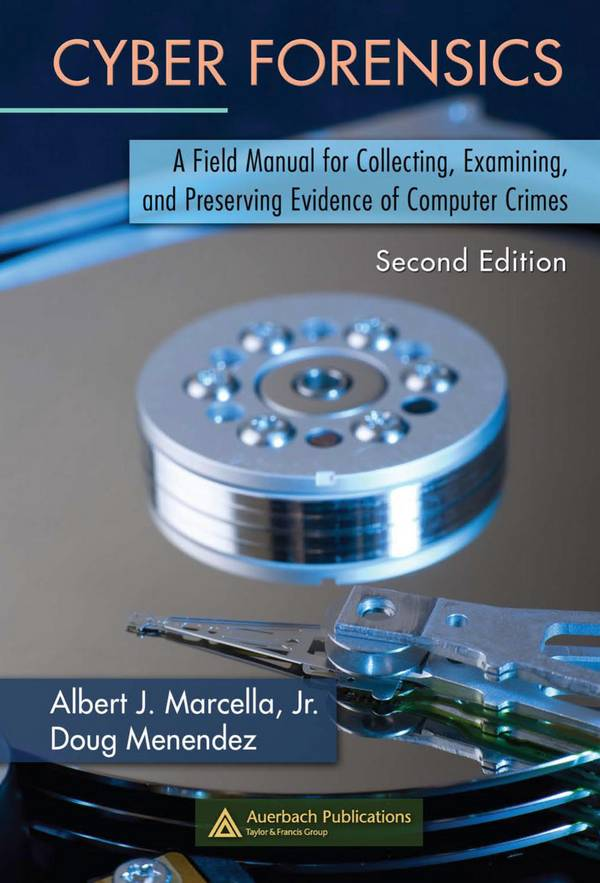 Cyber Forensics – A Field Manual for Collecting, Examining, and Preserving Evidence of Computer Crimes (2nd Edition)