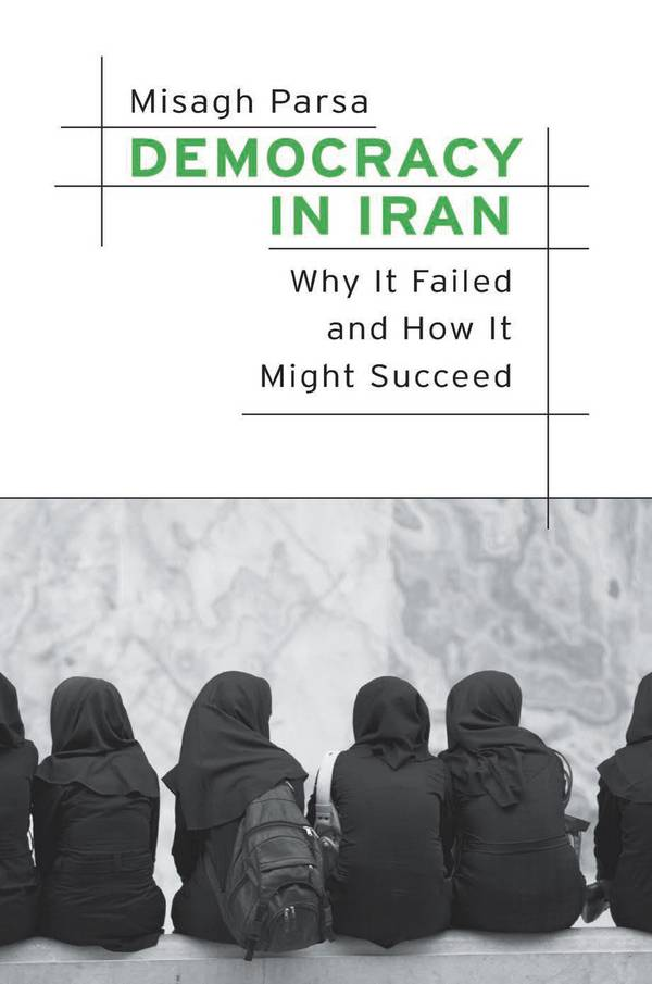 Democracy in Iran – Why it Failed and How it Might Succeed