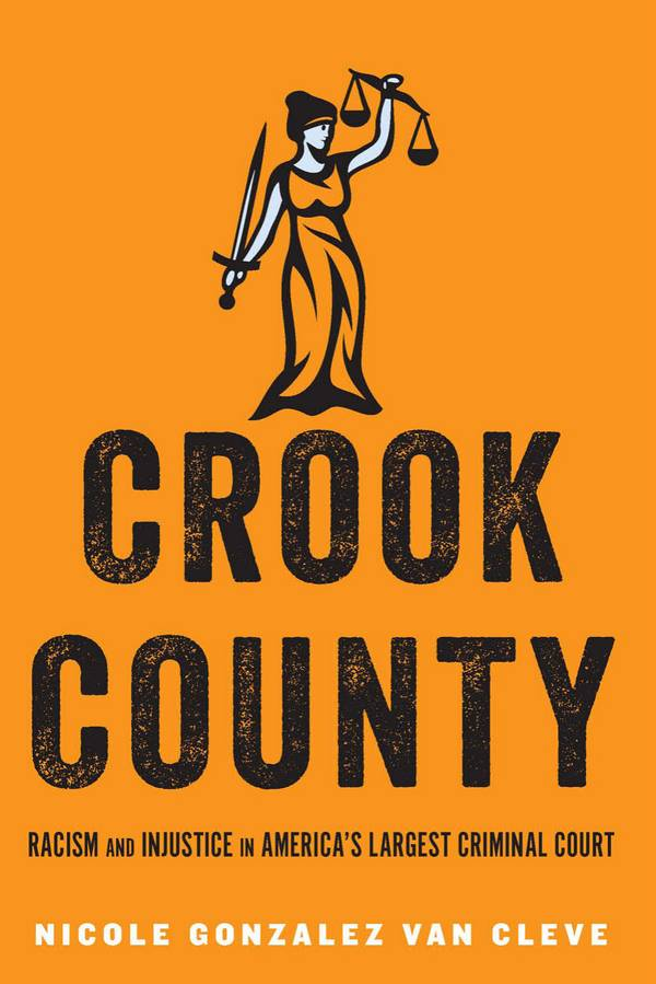 Crook County – Racism and Injustice in America's Largest Criminal Court