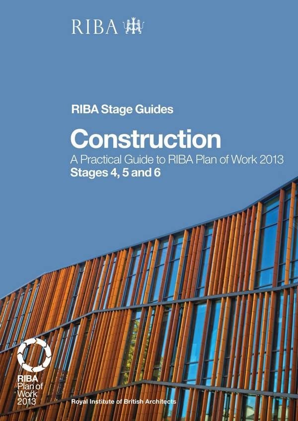 Construction – A Practical Guide to RIBA Plan of Work 2013 – Stages 4, 5 and 6