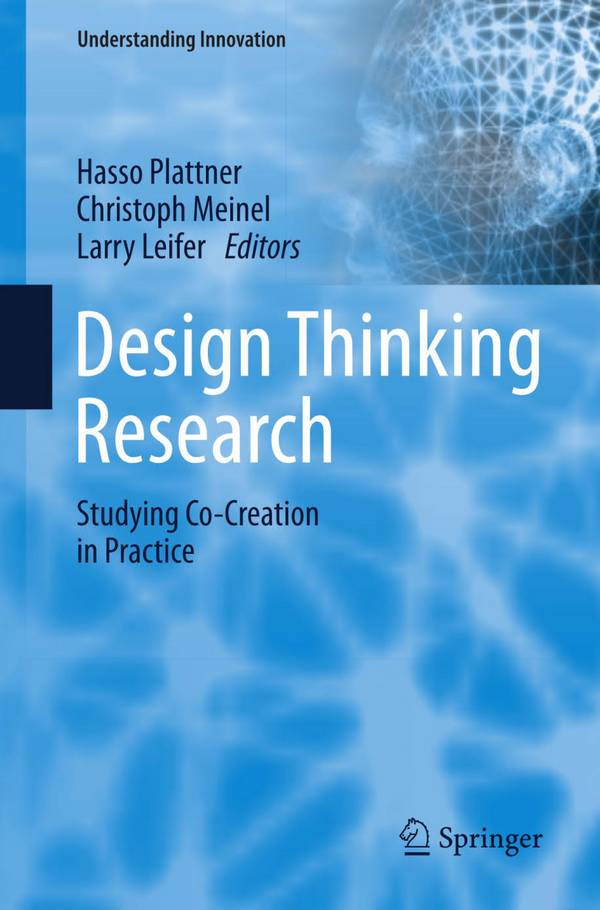 Design Thinking Research – Studying Co-Creation in Practice