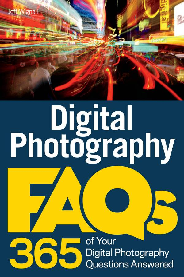 Digital Photography FAQs – 365 of Your Digital Photography Questions Answered