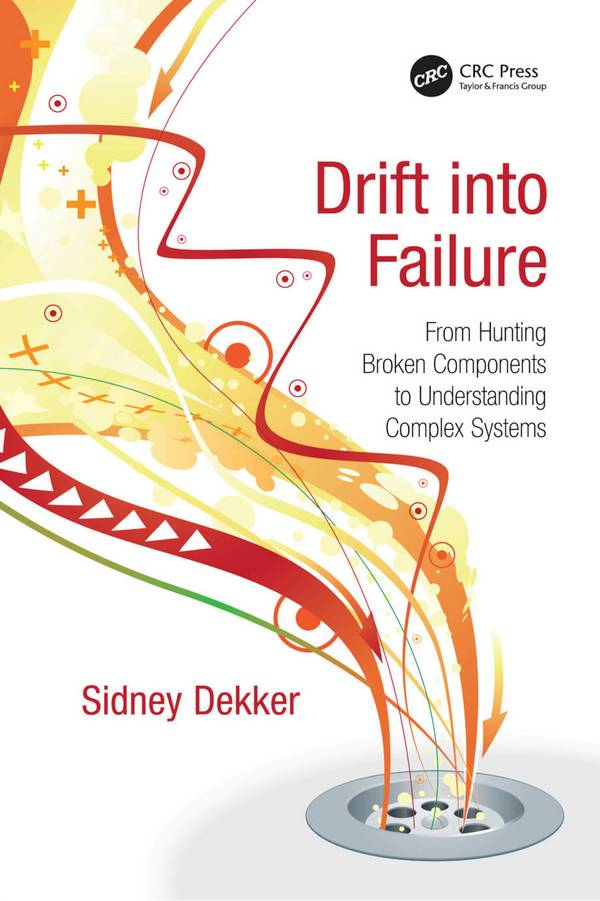 Drift into Failure – From Hunting Broken Components to Understanding Complex Systems