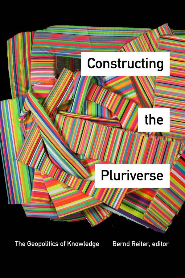 Constructing the Pluriverse – The Geopolitics of Knowledge