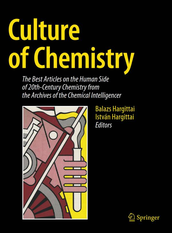 Culture of Chemistry – The Best Articles on the Human Side of 20th-Century Chemistry from the Archives of the Chemical Intelligencer