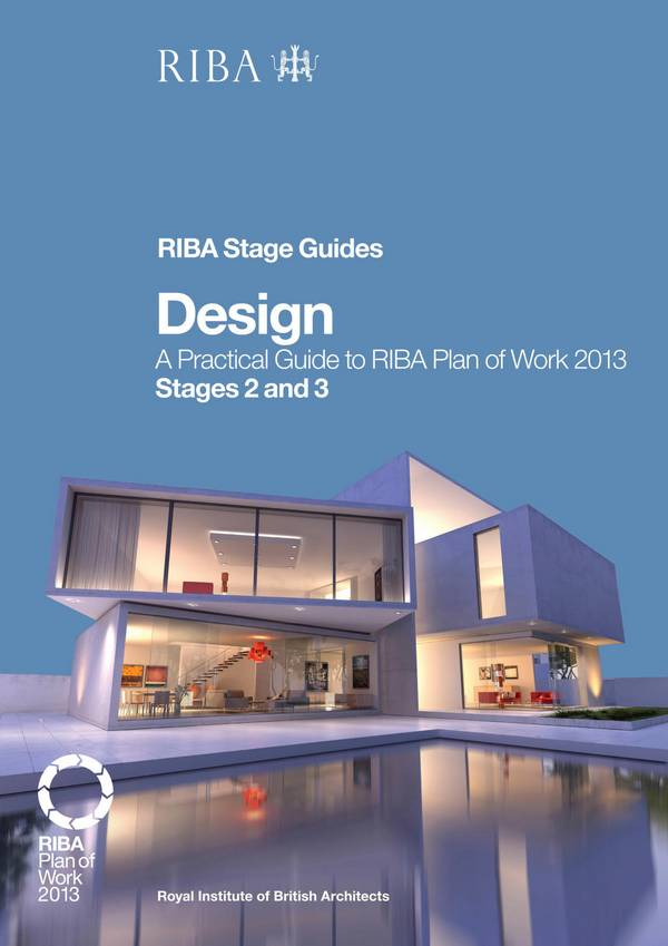 Design – A Practical Guide to RIBA Plan of Work 2013 – Stages 2 and 3