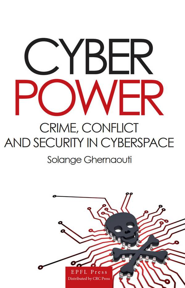Cyber Power – Crime, Conflict and Security in Cyberspace