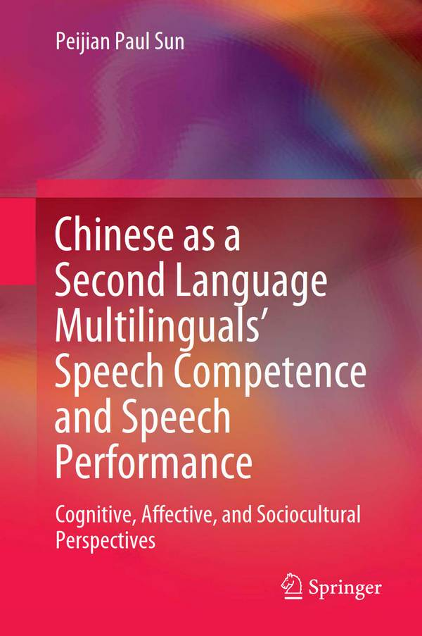 Chinese as a Second Language Multilinguals' Speech Competence and Speech Performance – Cognitive, Affective, and Sociocultural Perspectives