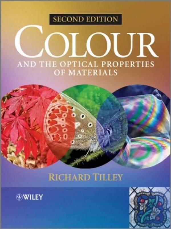 Colour and the Optical Properties of Materials – An Exploration of the Relationship Between Light, the Optical Properties of Materials and Colour (2nd Edition)