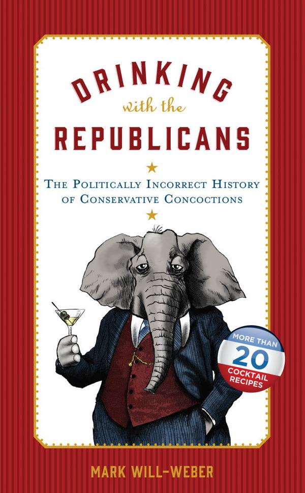 Drinking with the Republicans – The Politically Incorrect History of Conservative Concoctions