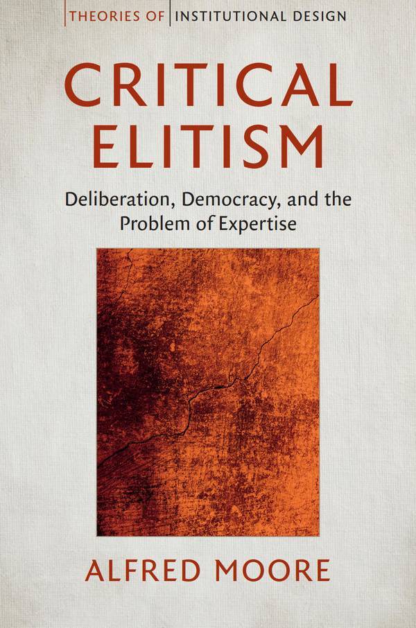 Critical Elitism – Deliberation, Democracy and the Problem of Expertise