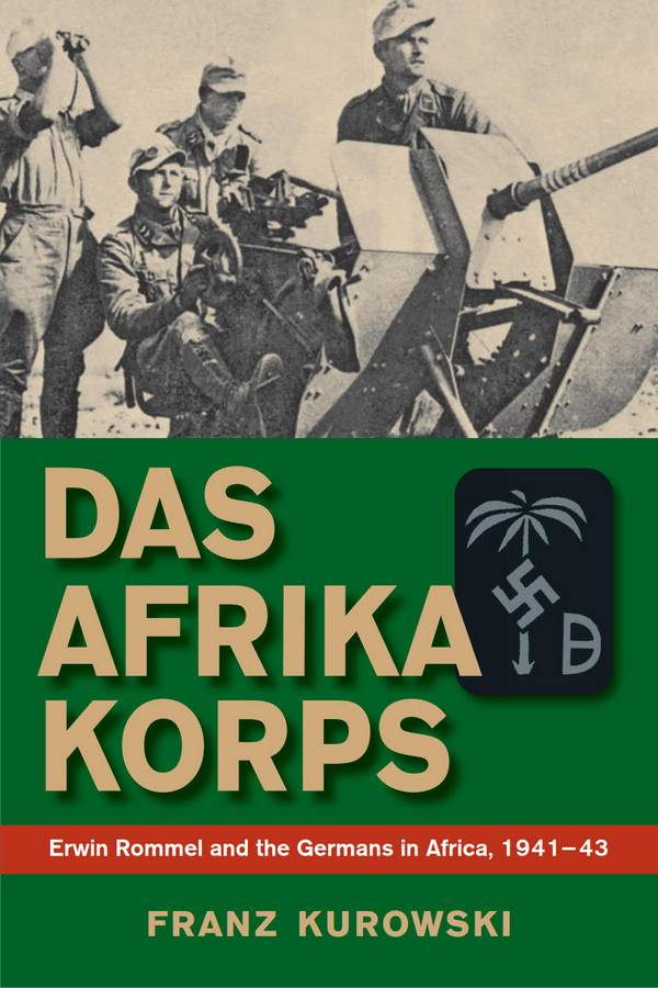 Das Afrika Korps – Erwin Rommel and the Germans in Africa, 1941-43