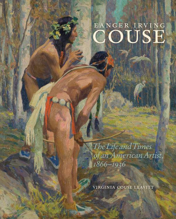 Eanger Irving Couse – The Life and Times of an American Artist, 1866-1936