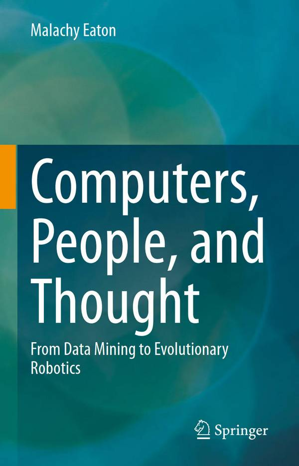 Computers, People, and Thought – From Data Mining to Evolutionary Robotics