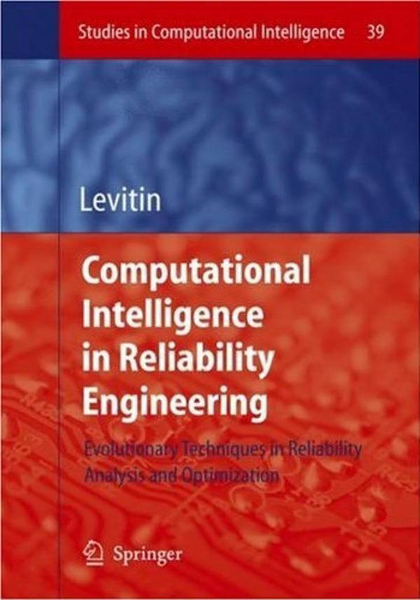 Computational Intelligence in Reliability Engineering – Evolutionary Techniques in Reliability Analysis and Optimization