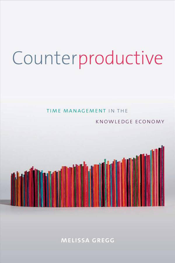 Counterproductive – Time Management in the Knowledge Economy