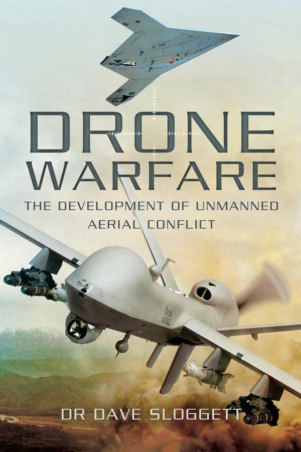 Drone Warfare – The Development of Unmanned Aerial Conflict