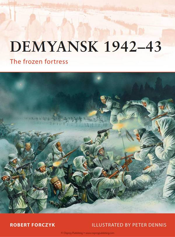 Demyansk 1942-43 – The Frozen Fortress (Osprey Campaign 245)