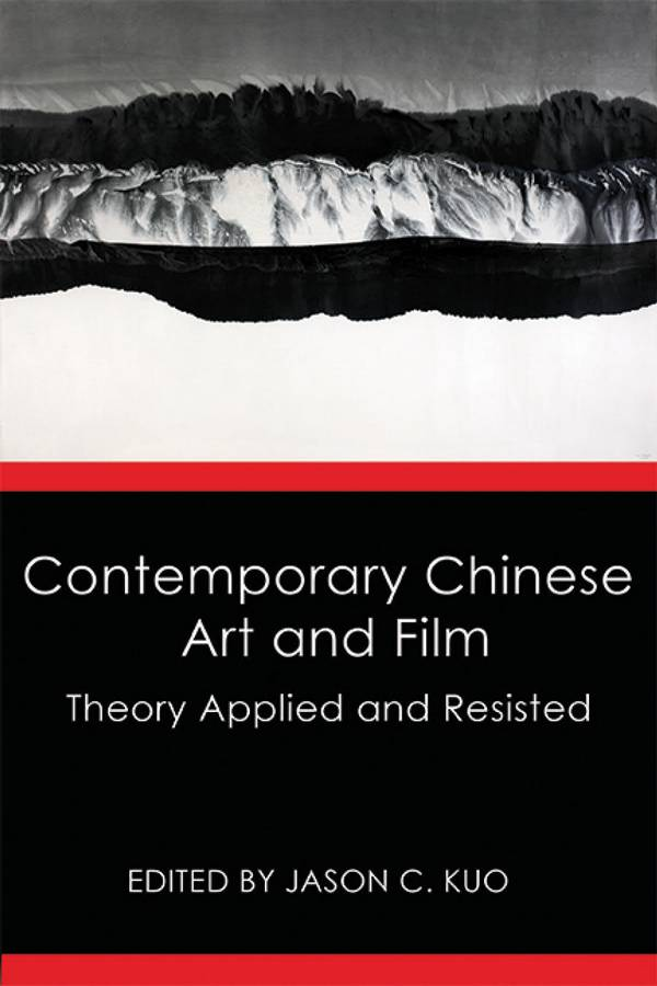 Contemporary Chinese Art and Film – Theory Applied and Resisted