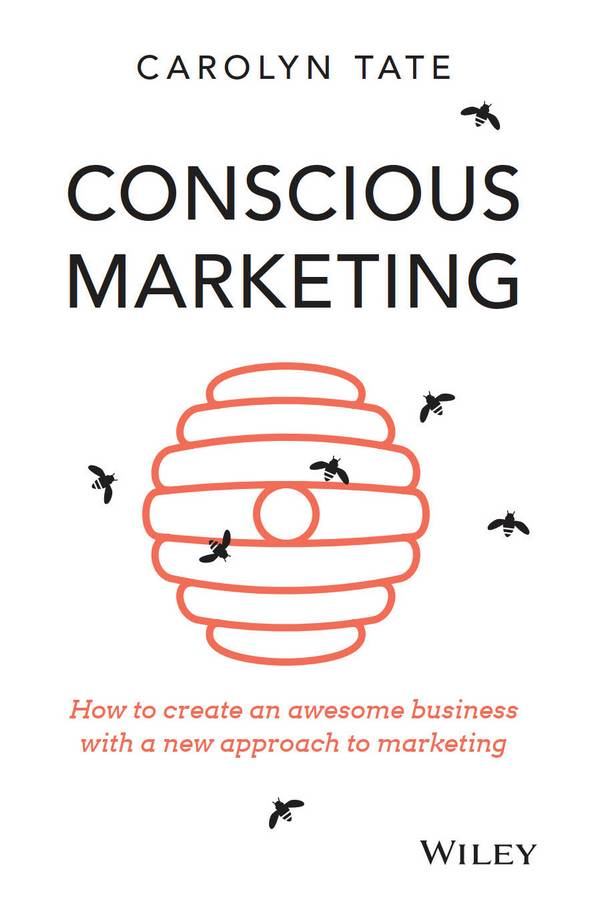 Conscious Marketing – How to Create an Awesome Business with a New Approach to Marketing