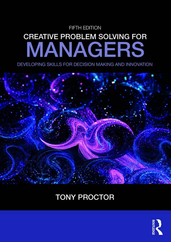 Creative Problem Solving for Managers – Developing Skills for Decision Making and Innovation (5th Edition)