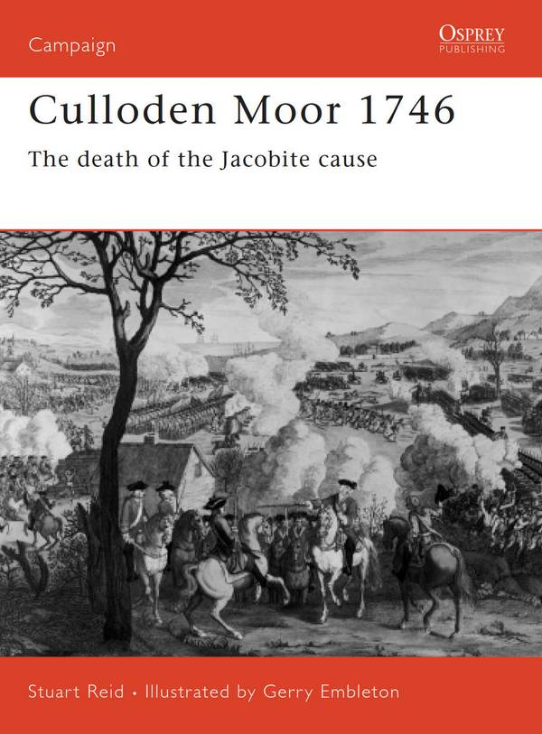Culloden Moor 1746 – The Death of the Jacobite Cause (Osprey Campaign 106)