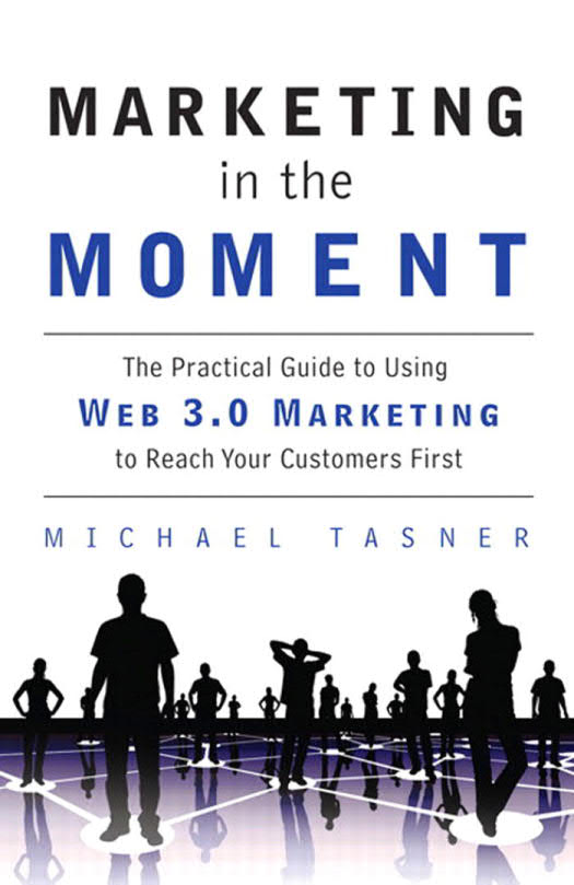 Marketing in the Moment - The Practical Guide to Using Web 3.0 Marketing to Reach Your Customers First